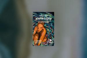 #lovetopía: el nuevo mundo que llevamos en nuestro corazón